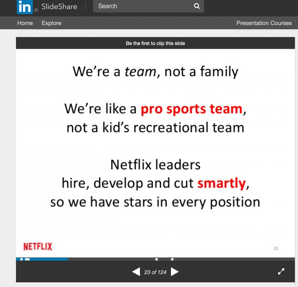 """Slide: """"We're a team, not a family. We're like a pro sports team, not a kid's recreational team."""" https://www.slideshare.net/brentspilkin/the-netflix-culture-document-a-template-for-culture-in-your-company"""